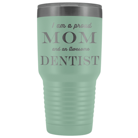 Proud Mom, Awesome Dentist Tumblers Teal