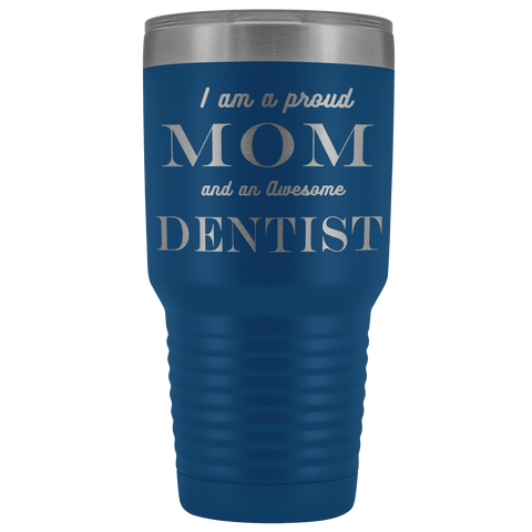 Proud Mom, Awesome Dentist Tumblers Blue
