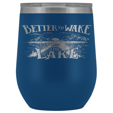 Better to Wake at the Lake | Wine Tumbler Wine Tumbler Blue