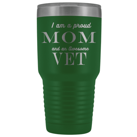 Proud Mom, Awesome Vet Tumblers Green