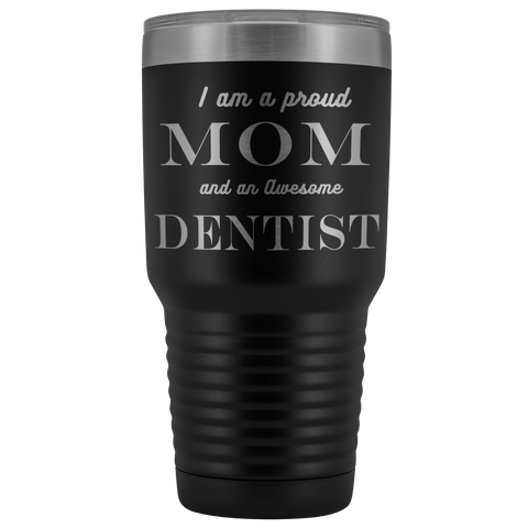 Proud Mom, Awesome Dentist Tumblers Black