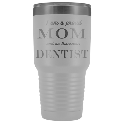 Proud Mom, Awesome Dentist Tumblers White