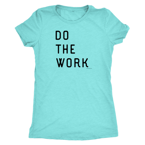 Image of Do The Work | Womens | Black Print T-shirt Next Level Womens Triblend Tahiti Blue S