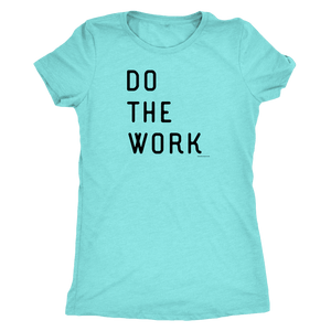 Do The Work | Womens | Black Print T-shirt Next Level Womens Triblend Tahiti Blue S
