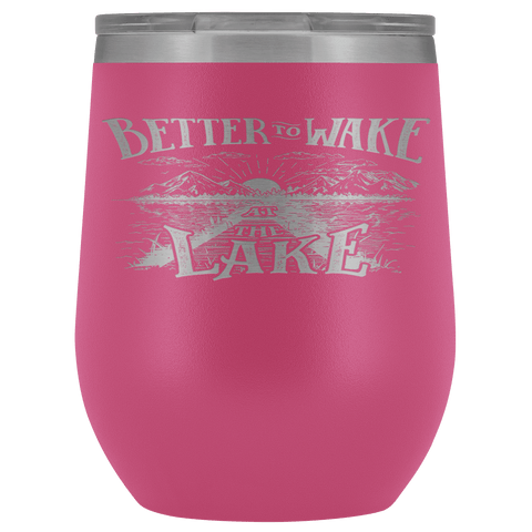 Better to Wake at the Lake | Wine Tumbler Wine Tumbler Pink