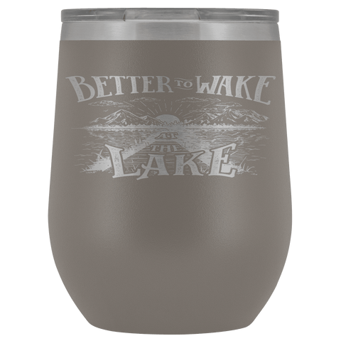 Better to Wake at the Lake | Wine Tumbler Wine Tumbler Pewter