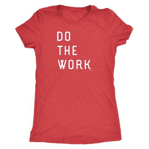 Image of Do The Work | Womens | White Print T-shirt Next Level Womens Triblend Vintage Red S