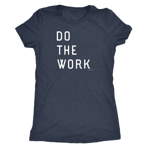 Image of Do The Work | Womens | White Print T-shirt Next Level Womens Triblend Vintage Navy S