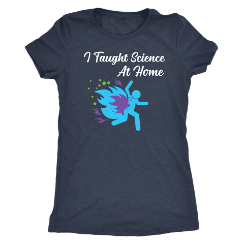 Image of I Taught Science at Home Funny Womens T-Shirt T-shirt Next Level Womens Triblend Vintage Navy S
