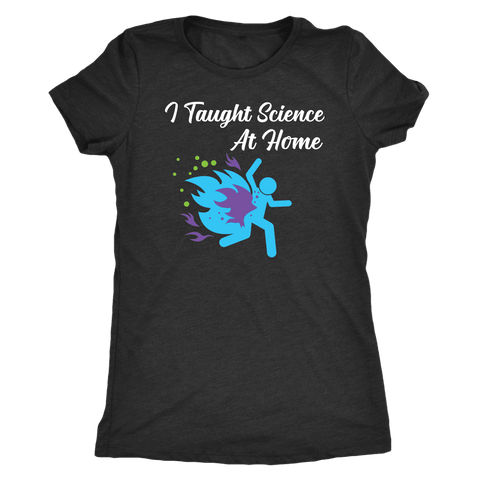 Image of I Taught Science at Home Funny Womens T-Shirt T-shirt Next Level Womens Triblend Vintage Black S
