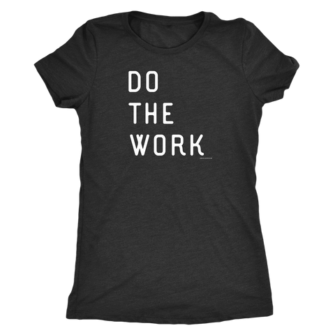 Image of Do The Work | Womens | White Print T-shirt Next Level Womens Triblend Vintage Black S