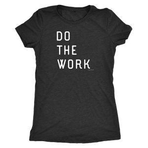 Do The Work | Womens | White Print T-shirt Next Level Womens Triblend Vintage Black S