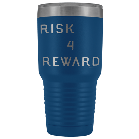 Risk 4 Reward | Try Things and Get Rewards | 30 oz Tumbler Tumblers Blue