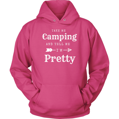 Image of Take Me Camping, Tell Me I'm Pretty Womens Shirt T-shirt Unisex Hoodie Sangria S