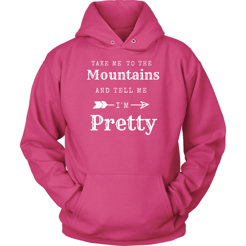 Take Me To The Mountains and Tell Me I'm Pretty T-shirt Unisex Hoodie Sangria S