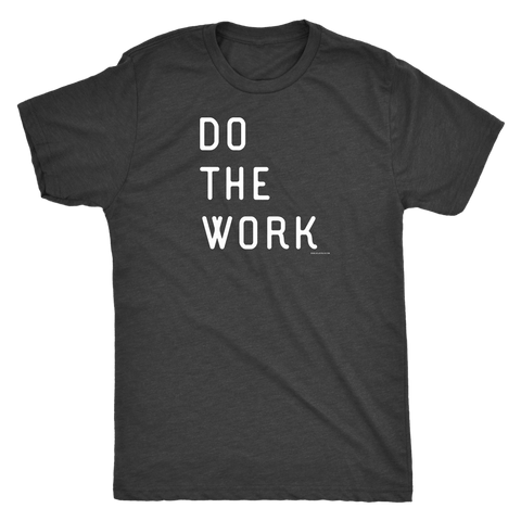 Image of Do The Work | Mens | White Print T-shirt Next Level Mens Triblend Vintage Black S