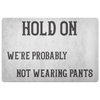 Hold On We're Probably Not Wearing Pants, 4 Colors Doormat White