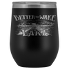 Better to Wake at the Lake | Wine Tumbler Wine Tumbler Black