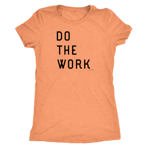 Image of Do The Work | Womens | Black Print T-shirt Next Level Womens Triblend Vintage Light Orange S