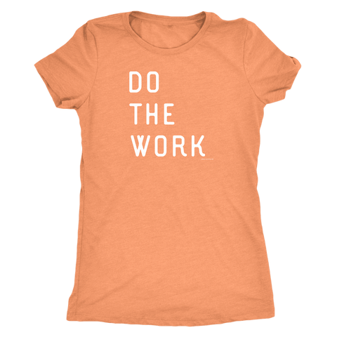 Image of Do The Work | Womens | White Print T-shirt Next Level Womens Triblend Vintage Light Orange S