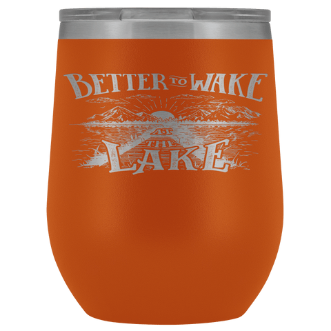 Better to Wake at the Lake | Wine Tumbler Wine Tumbler Orange
