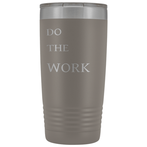 Image of Do The Work | 20 Oz Tumbler Tumblers Pewter
