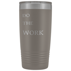 Do The Work | 20 Oz Tumbler Tumblers Pewter