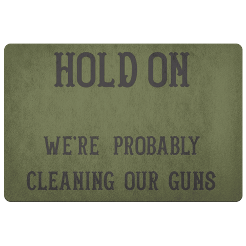 Hold On - We're Probably Cleaning Our Guns Doormat Army Green