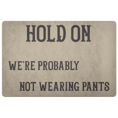 Image of Hold On We're Probably Not Wearing Pants, 4 Colors Doormat Khaki
