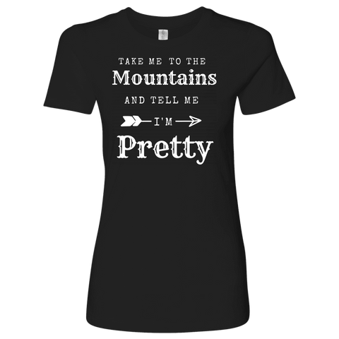 Take Me To The Mountains and Tell Me I'm Pretty T-shirt Next Level Womens Shirt Black S