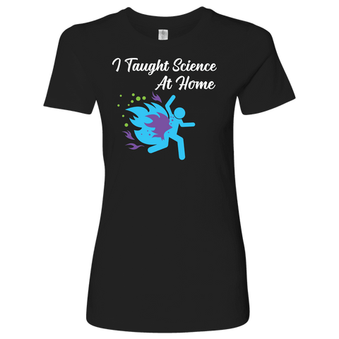 Image of I Taught Science at Home Funny Womens T-Shirt T-shirt Next Level Womens Shirt Black S