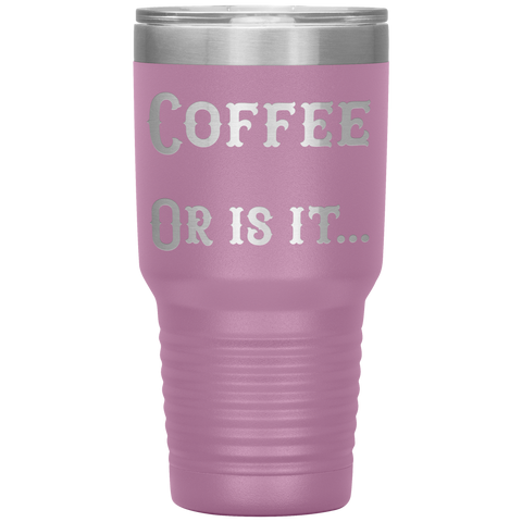 Coffee... Or is it 30 oz tumbler