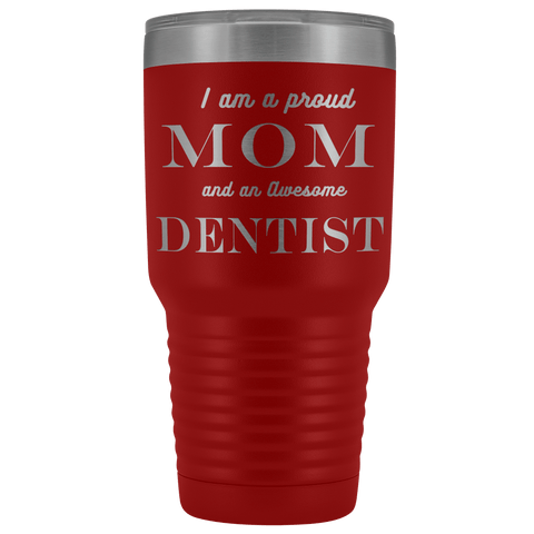 Proud Mom, Awesome Dentist Tumblers Red