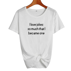 I Love Jokes So Much I Became One T-ShirtATTITUDE APPARELGRAPHIC T-SHIRT Slogan Printed Tee unique high quality quirky plus size original sale black white Australian humourous funniest flirty crazy naughty novelty cute top word art pop culture pun BIPOLAR BARBIE