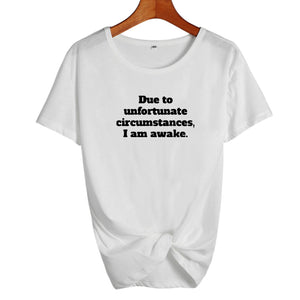 Due To Unfortunate Circumstances I Am Awake T-ShirtATTITUDE APPARELGRAPHIC T-SHIRT Slogan Printed Tee unique high quality quirky plus size original sale black white Australian humourous funniest flirty crazy naughty novelty cute top word art pop culture pun BIPOLAR BARBIE