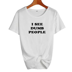 I See Dumb People T-ShirtATTITUDE APPARELGRAPHIC T-SHIRT Slogan Printed Tee unique high quality quirky plus size original sale black white Australian humourous funniest flirty crazy naughty novelty cute top word art pop culture pun BIPOLAR BARBIE