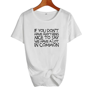 If You Don't Have Anything Nice To Say We Have A Lot In Common T-ShirtATTITUDE APPARELGRAPHIC T-SHIRT Slogan Printed Tee unique high quality quirky plus size original sale black white Australian humourous funniest flirty crazy naughty novelty cute top word art pop culture pun BIPOLAR BARBIE