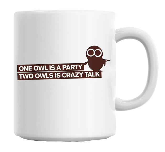 Mug - One Owl Is A Party Two Owls Is A Crazy Talk Mug