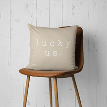 Lucky us. Pillow Cover