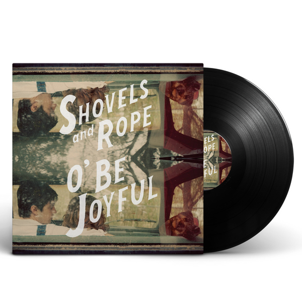 Shovels & Rope - O' Be Joyful