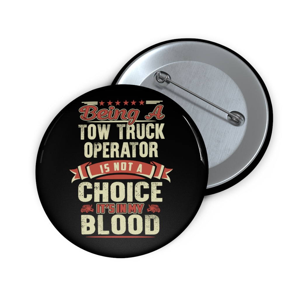 Towing Is In My Blood Pin Buttons