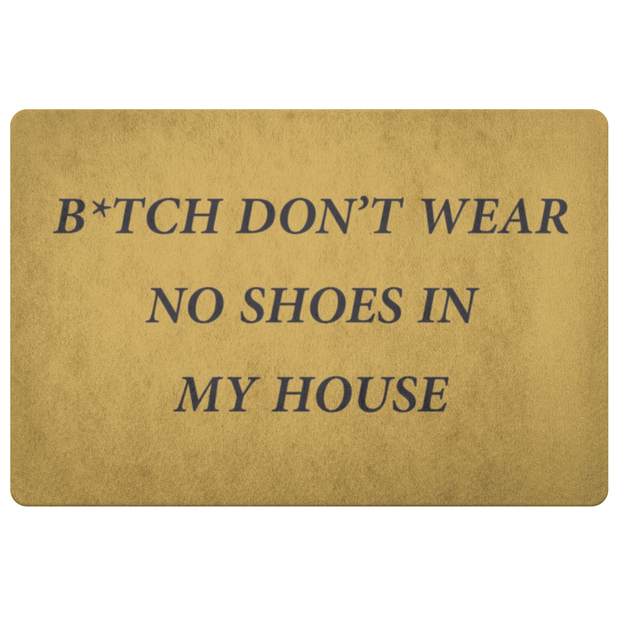 B*tch don't wear No shoes In My House Doormat