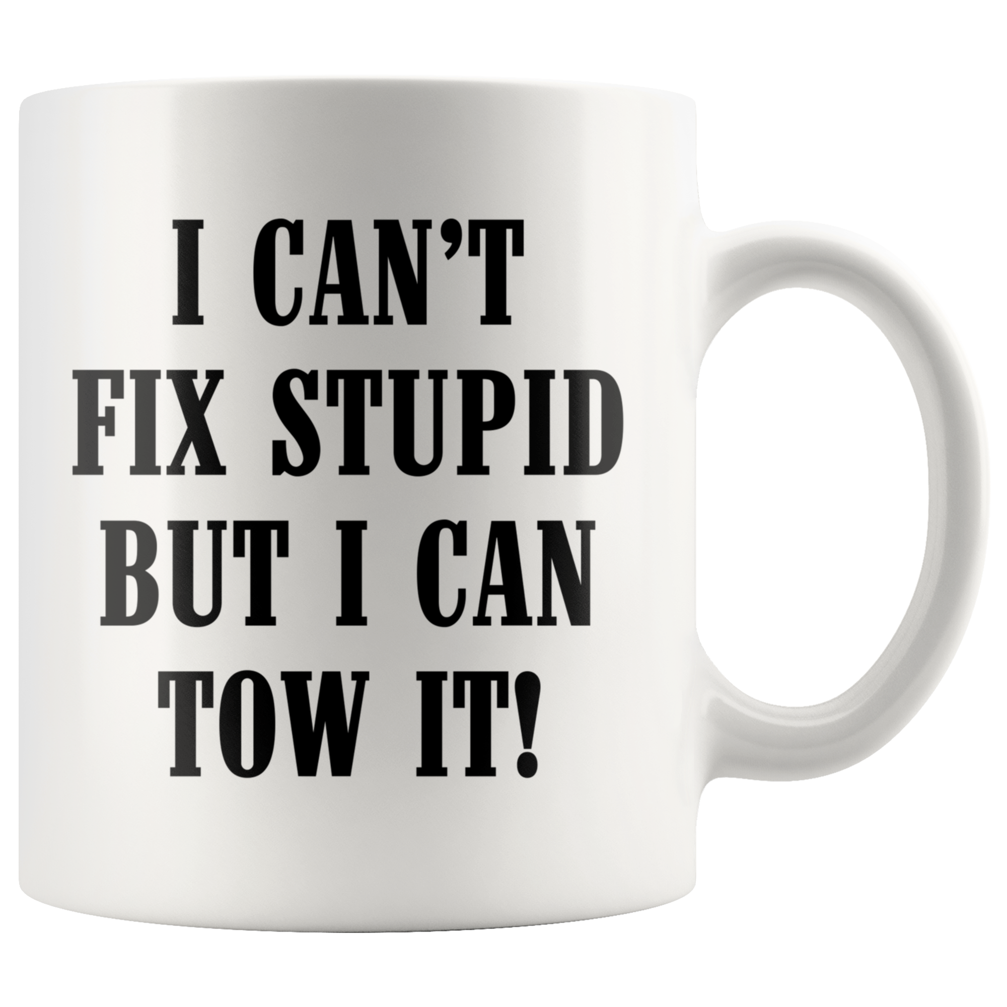 I can't Fix Stupid But I Can Tow It Mug
