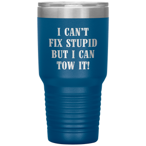 I Can't Fix Stupid But I Can Tow It UV TUMBLER