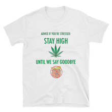 STAY HIGH UNTIL WE SAY GOODBYE (with leaf) Short-Sleeve Unisex T-Shirt [Available in black or white]