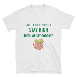 STAY HIGH UNTIL WE SAY GOODBYE Short-Sleeve Unisex T-Shirt [Available in black or white]