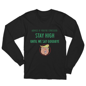 STAY HIGH UNTIL WE SAY GOODBYE Unisex Long Sleeve T-Shirt [Avaiable in black or white]