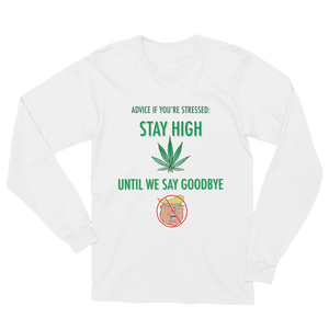 STAY HIGH UNTIL WE SAY GOODBYE (with leaf) Unisex Long Sleeve T-Shirt [Available in black or white]