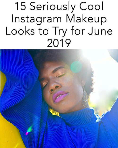 15 Seriously Cool Instagram Makeup Looks to Try for June 2019