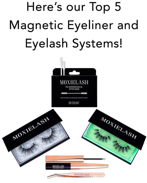 Here's our top five MoxieLash magnetic eyeliner and magnetic eyelash systems you should try for glam lashes in just seconds!